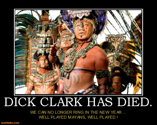 dick-clark-has-died-new-year-dick-clark-mayans-demotivational-posters-1335035521.jpg